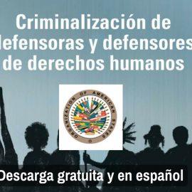 Criminalización de la labor de las defensoras y los defensores de derechos humanos