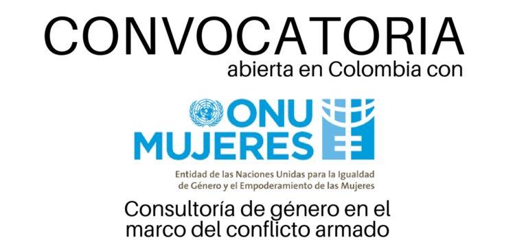 Convocatoria del ONU Mujeres Colombia para consultoría género en el marco del conflicto armado