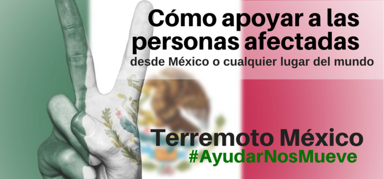 Cómo ayudar las víctimas del terremoto en México desde cualquier lugar del mundo