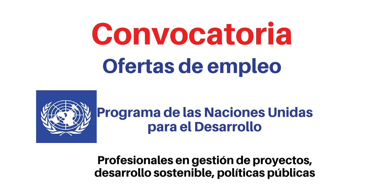 PNUD convoca profesionales en gestión de proyectos, desarrollo sostenible, políticas públicas, o áreas afines 2 de enero