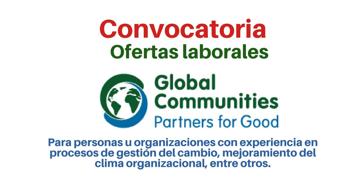 Global Communities convoca personas u organizaciones con experiencia en procesos de gestión del cambio, mejoramiento del clima organizacional, desarrollo de habilidades y competencias organizacionales