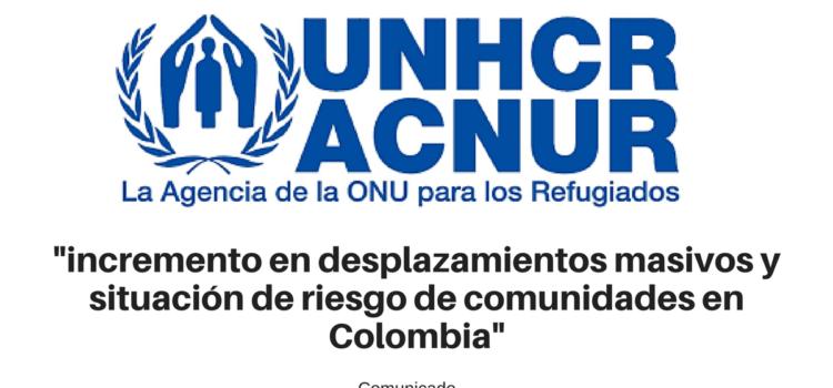 ACNUR manifiesta su preocupación por incremento en desplazamientos masivos y situación de riesgo de comunidades