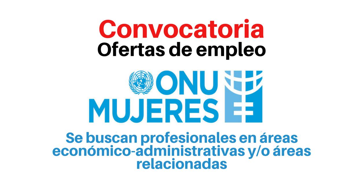 ONU Mujeres convoca profesionales en áreas económico-administrativas y/o áreas relacionadas