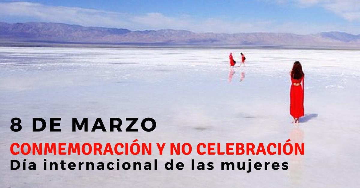 ¿por qué el 8 de marzo se habla de conmemoración y no celebración?