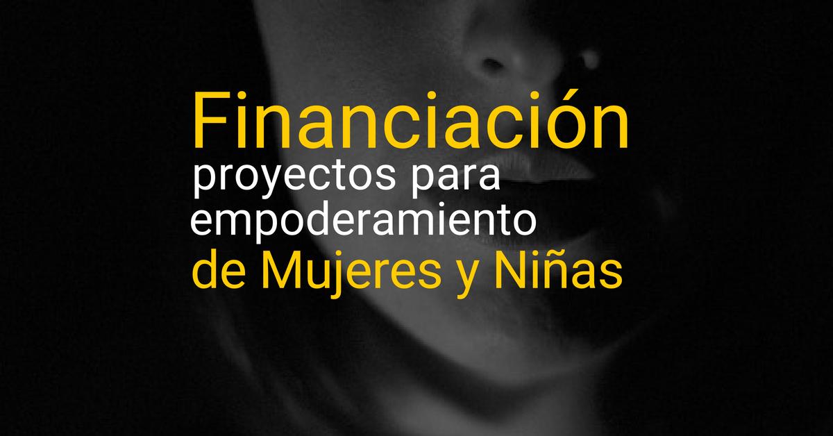 Financiamiento de proyectos para empoderamiento de Mujeres y Niñas