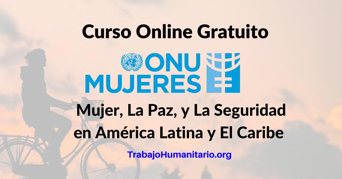 Curso Online ONU Mujeres: Agenda de La Mujer, La Paz, y La Seguridad