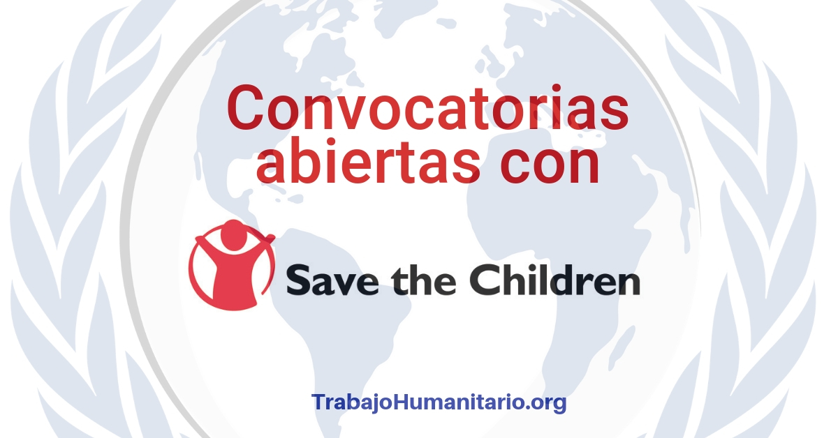 Save the Children se expande y busca profesionales en diferentes áreas.