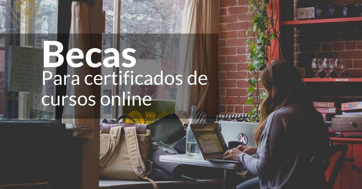 Becas para certificados y cursos online