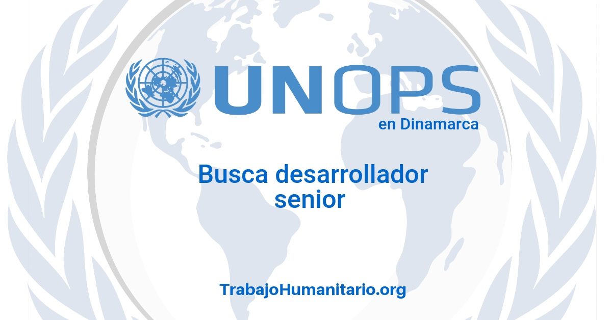 Naciones Unidas – UNOPS busca desarrollador senior