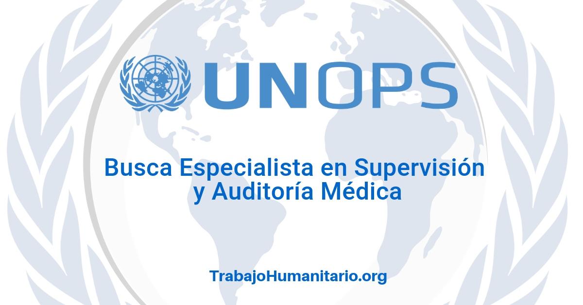 Naciones Unidas – UNOPS Especialista en Supervisión y Auditoría Médica