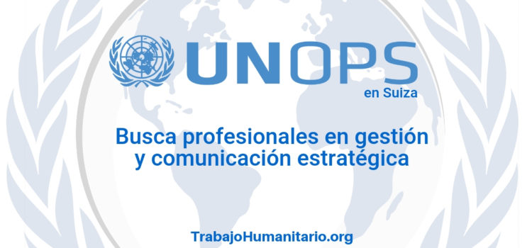 Naciones Unidas – UNOPS busca profesionales en gestión estratégica