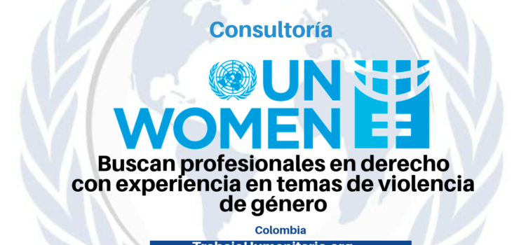 Consultoría con ONU Mujeres busca profesionales en derecho con experiencia en temas de violencia de género