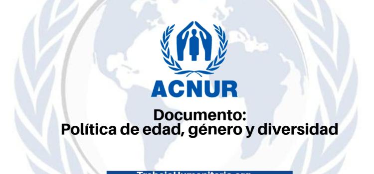 Documento del ACNUR: Política de edad, género y diversidad