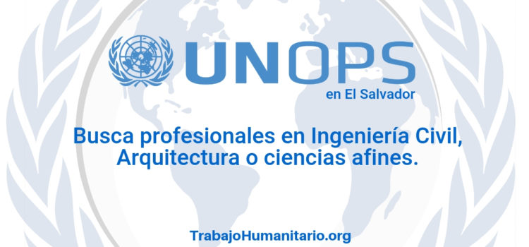 Naciones Unidas – UNOPS busca profesionales para área de infraestructura