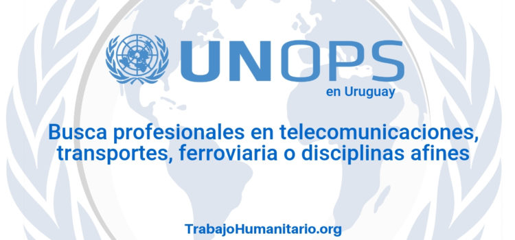 Naciones Unidas – UNOPS busca profesionales en ingeniería civil, industrial o electromecánica
