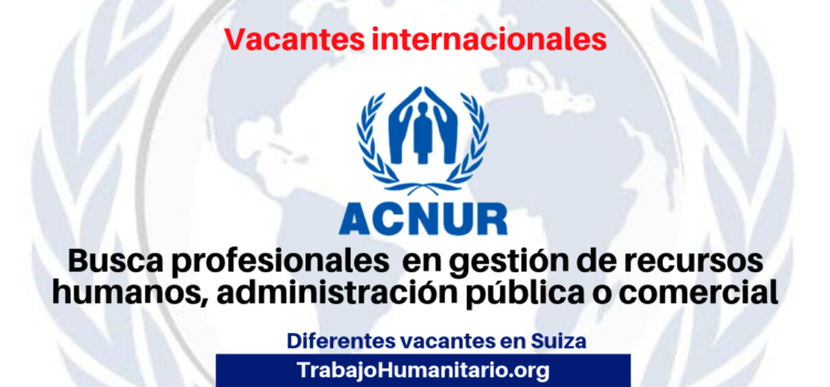 Convocatoria abierta con UNHCR/ACNUR en Suiza (Division of Human Resources DHR)