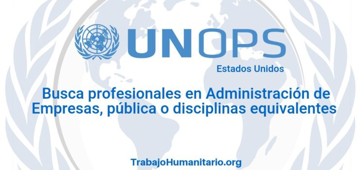Naciones Unidas – UNOPS busca profesionales con experiencia en tecnologías de la información