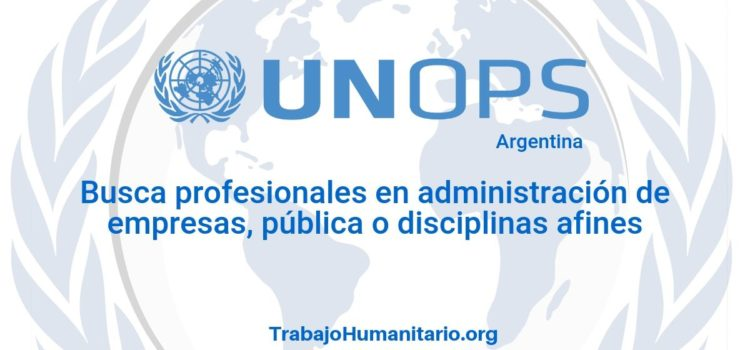 Naciones Unidas – UNOPS busca profesionales para cargo administrativo