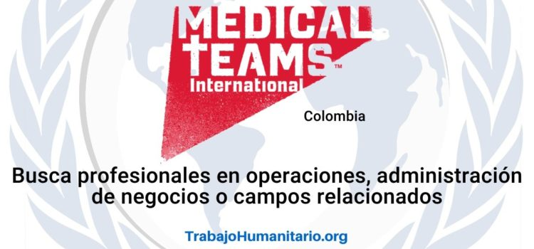 Medical Teams International busca profesionales para el cargo de Gerente de Operaciones