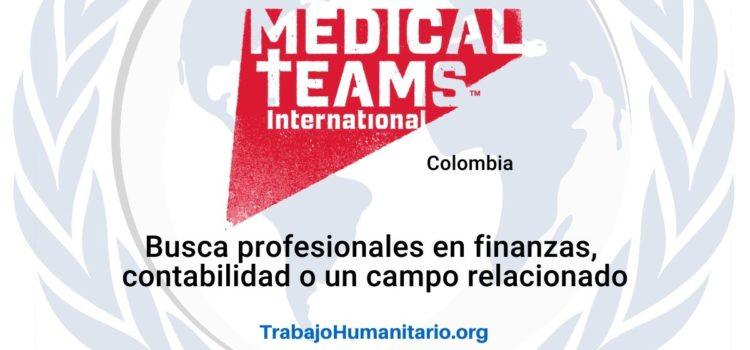 Medical Teams International busca profesionales para el cargo de Oficial de Finanzas