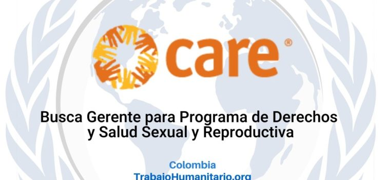 Care International en Colombia busca Gerente del Programa de Derechos y Salud Sexual y Reproductiva