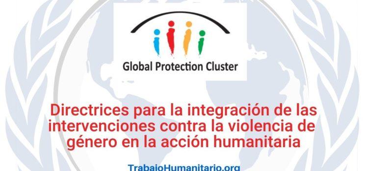 Directrices para la integración de las intervenciones contra la violencia de género en la acción humanitaria