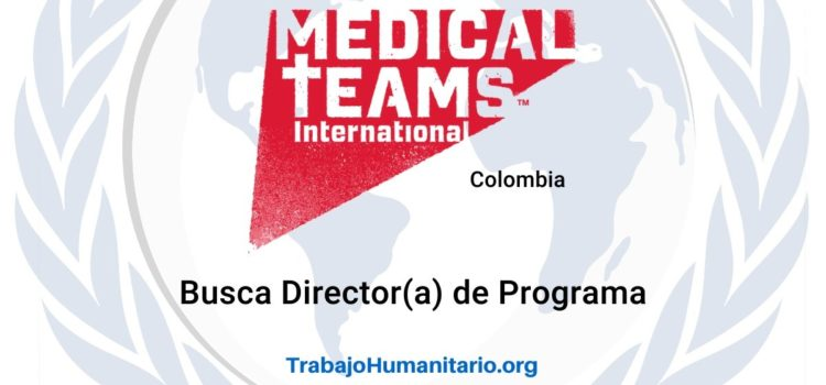 Medical Teams International busca profesionales para Director(a) de Programa