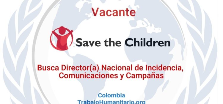 Save the Children busca Director (a) Nacional de Incidencia